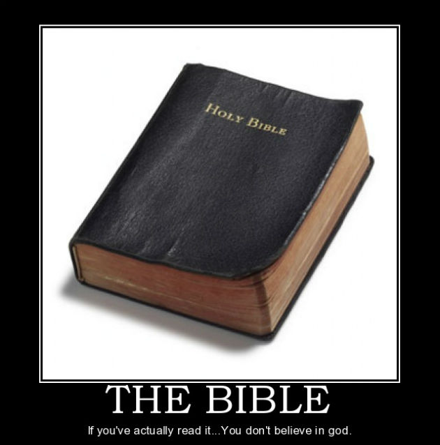 The Bible: if you've read it, you don't believe in God.