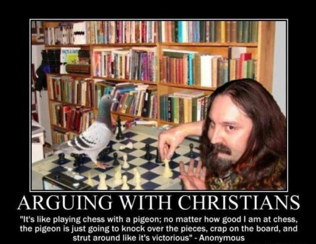 Arguing with Christians is like playing chess with a pigeon